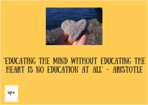 """Educating the mind without educating the heart is no education at all""  - Aristotle"