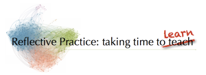 Reflective Practice: Taking time to learn.